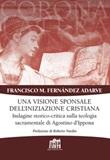 Visione sponsale dell'iniziazione cristiana. Indagine storico-critica sulla teologia sacramentale di Agostino d'Ippona Libro di  Francisco Manuel Adarve
