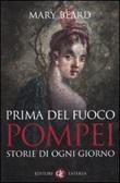 Prima del fuoco. Pompei, storie di ogni giorno Libro di  Mary Beard