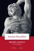 Michelangelo. Una vita inquieta Libro di  Antonio Forcellino
