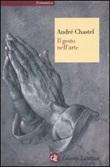 Il gesto nell'arte. Ediz. illustrata Libro di  André Chastel