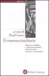 Il consenso totalitario. Opinione pubblica e opinione popolare sotto fascismo, nazismo e comunismo