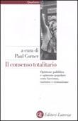 Il consenso totalitario. Opinione pubblica e opinione popolare sotto fascismo, nazismo e comunismo Libro di