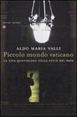 Piccolo mondo vaticano. La vita quotidiana nella città del papa Libro di  Aldo Maria Valli