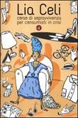 Corso di sopravvivenza per consumisti in crisi Libro di  Lia Celi