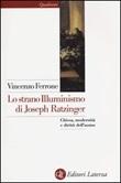 Lo strano illuminismo di Joseph Ratzinger. Chiesa, modernità e diritti dell'uomo Libro di  Vincenzo Ferrone