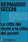 La città dei ricchi e la città dei poveri Libro di  Bernardo Secchi