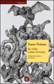In cielo come in terra. Storia filosofica del male Libro di  Susan Neiman