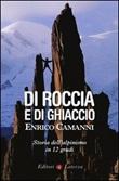 Di roccia e di ghiaccio. Storia dell'alpinismo in 12 gradi Libro di  Enrico Camanni