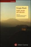 Sulle strade del silenzio. Viaggio per monasteri d'Italia e spaesati dintorni Libro di  Giorgio Boatti