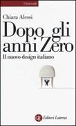 Dopo gli anni Zero. Il nuovo design italiano Libro di  Chiara Alessi