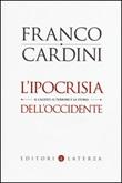 L'ipocrisia dell'Occidente. Il Califfo, il terrore e la storia Libro di  Franco Cardini
