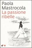 La passione ribelle Libro di  Paola Mastrocola