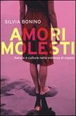 Amori molesti. Natura e cultura nella violenza di coppia Libro di  Silvia Bonino