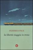 La libertà viaggia in treno Libro di  Federico Pace