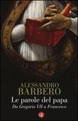 Le parole del papa. Da Gregorio VII a Francesco Libro di  Alessandro Barbero