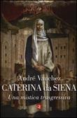 Caterina da Siena. Una mistica trasgressiva Libro di  André Vauchez