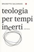 Teologia per tempi incerti Libro di  Brunetto Salvarani