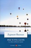 Per tutti i gusti. La cultura nell'età dei consumi Libro di  Zygmunt Bauman
