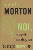 Noi, esseri ecologici Libro di  Timothy Morton