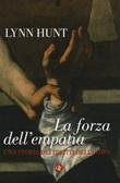 La forza dell'empatia. Una storia dei diritti dell'uomo Libro di  Lynn Hunt