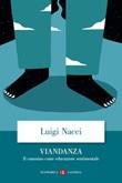 Viandanza. Il cammino come educazione sentimentale Libro di  Luigi Nacci