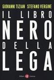 Il libro nero della Lega Libro di  Giovanni Tizian, Stefano Vergine