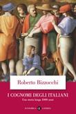 I cognomi degli Italiani. Una storia lunga 1000 anni Ebook di  Roberto Bizzocchi