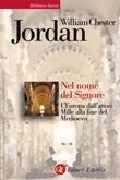 Nel nome del Signore. L'Europa dall'anno Mille alla fine del Medioevo Ebook di  William Chester Jordan