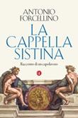 La Cappella Sistina. Racconto di un capolavoro Libro di  Antonio Forcellino