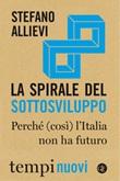 La spirale del sottosviluppo. Perché (così) l'Italia non ha futuro Libro di  Stefano Allievi