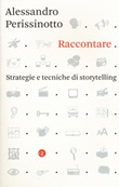 Raccontare. Strategie e tecniche di storytelling Libro di  Alessandro Perissinotto