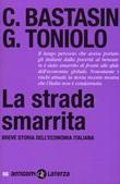 La strada smarrita. Breve storia dell'economia italiana Libro di  Carlo Bastasin, Gianni Toniolo