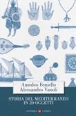 Storia del Mediterraneo in 20 oggetti Libro di  Amedeo Feniello, Alessandro Vanoli