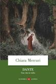 Dante. Una vita in esilio Libro di  Chiara Mercuri
