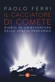 Il cacciatore di comete. Diario di un'avventura nello spazio profondo Ebook di  Paolo Ferri