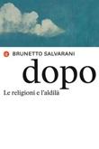 Dopo. Le religioni e l'aldilà Ebook di  Brunetto Salvarani