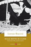 Sulle rotte di Ulisse. L'invenzione della geografia omerica Ebook di  Lorenzo Braccesi