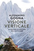 Visione verticale. La grande avventura dell'alpinismo Ebook di  Alessandro Gogna