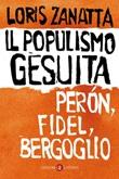 Il populismo gesuita. Perón, Fidel, Bergoglio Ebook di  Loris Zanatta