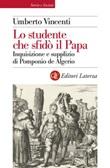 Lo studente che sfidò il papa. Inquisizione e supplizio di Pomponio de Algerio Ebook di  Umberto Vincenti