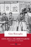 L' età della frammentazione. Cultura del libro e scuola digitale Ebook di  Gino Roncaglia