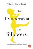 La democrazia dei followers. Neoliberismo e cultura di massa Ebook di  Alberto Mario Banti