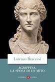 Agrippina, la sposa di un mito Ebook di  Lorenzo Braccesi