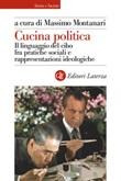 Cucina politica. Il linguaggio del cibo fra pratiche sociali e rappresentazioni ideologiche Ebook di  Massimo Montanari