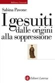 I gesuiti. Dalle origini alla soppressione. 1540-1773 Ebook di  Sabina Pavone