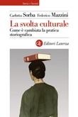 La svolta culturale. Come è cambiata la pratica storiografica Ebook di  Carlotta Sorba, Federico Mazzini