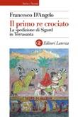 Il primo re crociato. La spedizione di Sigurd in Terrasanta Ebook di  Francesco D'Angelo