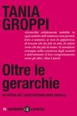 Oltre le gerarchie. In difesa del costituzionalismo sociale Ebook di  Tania Groppi