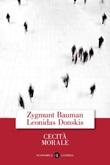 Cecità morale. La perdita di sensibilità nella modernità liquida Ebook di  Zygmunt Bauman, Leonidas Donskis
