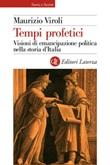 Tempi profetici. Visioni di emancipazione politica nella storia d'Italia Ebook di  Maurizio Viroli